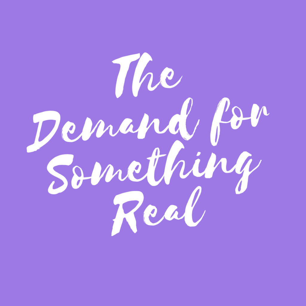 The demand for something real