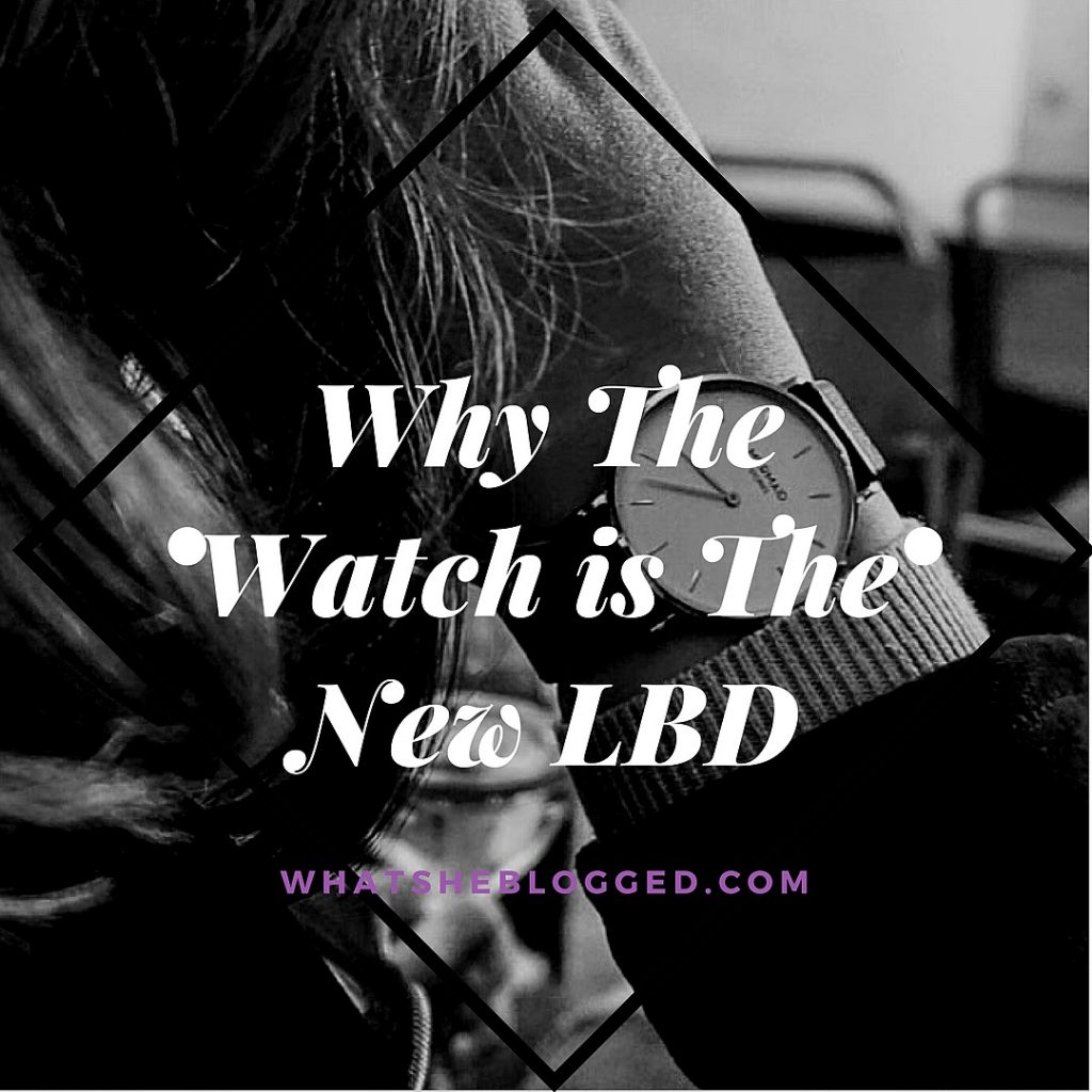 Why the watch is the new LBD