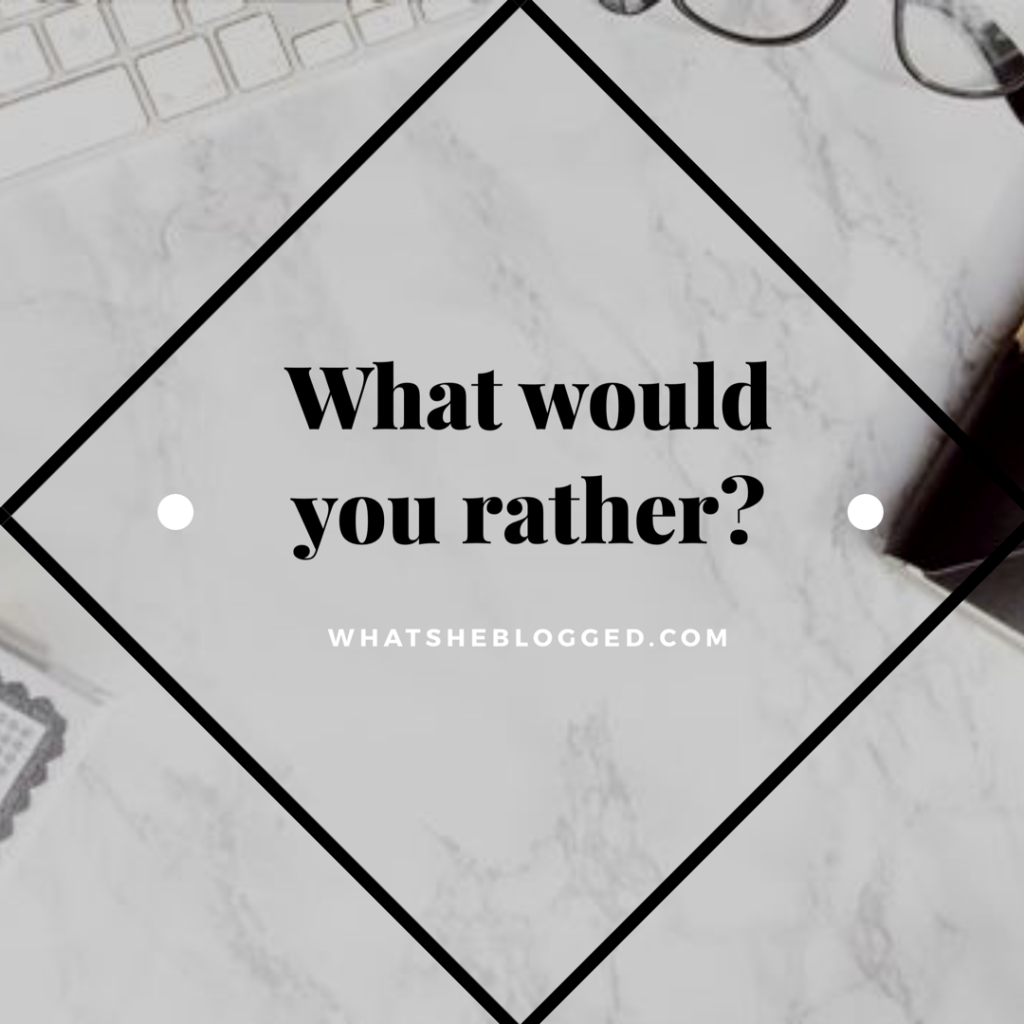 What would you rather?