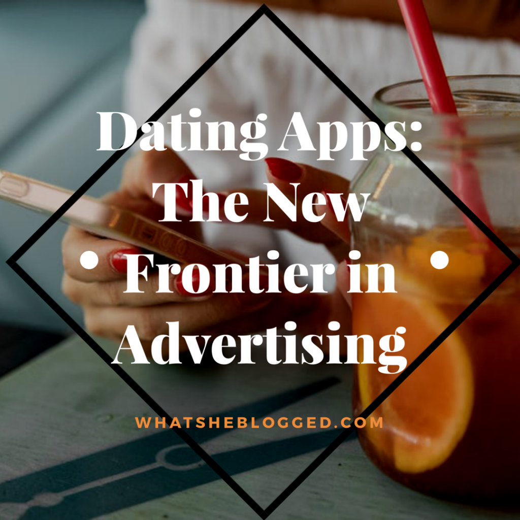 Dating Apps: The New Frontier in Advertising