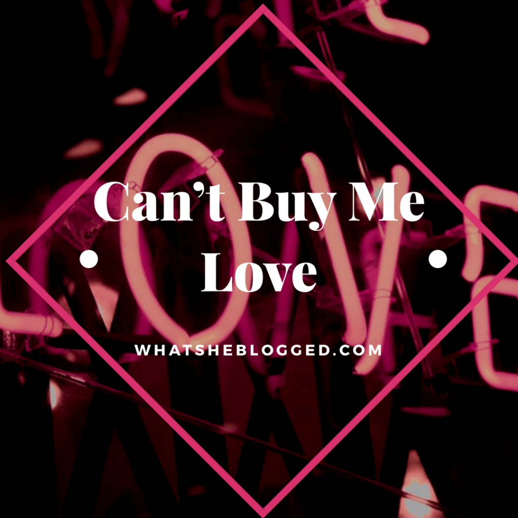 Can't buy me love.