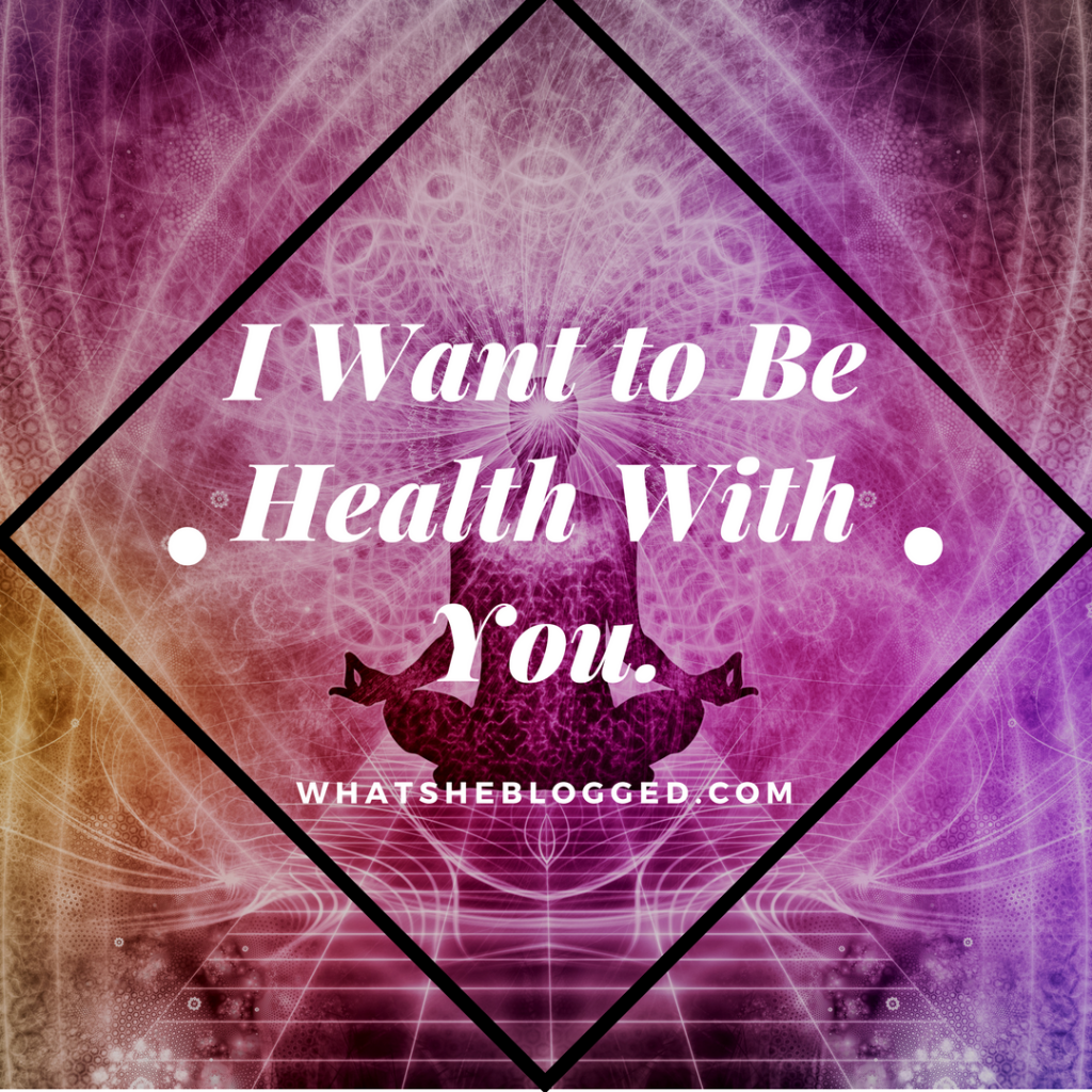 I want to be Health with you