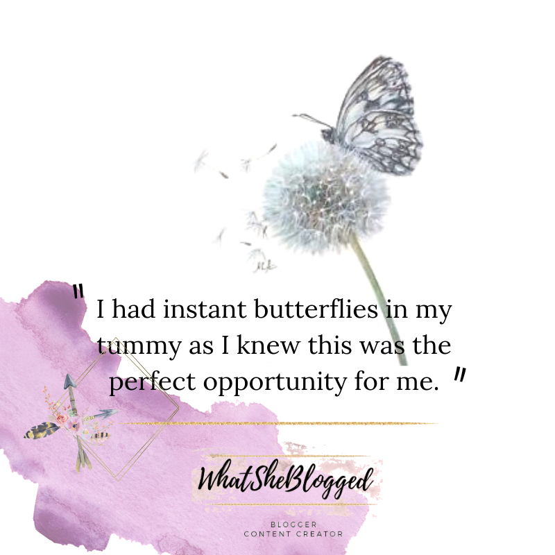 I had instant butterflies in my tummy as I knew this was the perfect opportunity for me.
